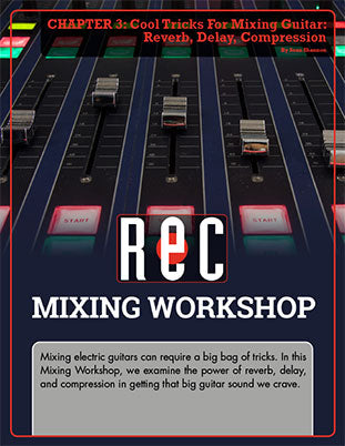 Mixing Workshop Chapter 3: Cool Tricks For Mixing Guitar: Reverb, Delay, Compression