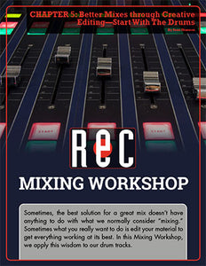 Mixing Workshop Chapter 5: Better Mixes through Creative Editing—Start With The Drums