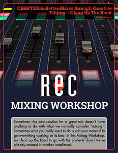 Mixing Workshop Chapter 6: Better Mixes through Creative Editing—Clean Up The Band