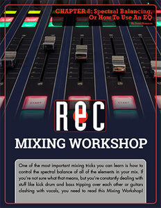 Mixing Workshop Chapter 8: Spectral Balancing, Or How To Use An EQ