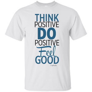 THINK POSITIVE DO POSITIVE FEEL GOOD