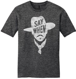 """Say When"" unisex t-shirt"