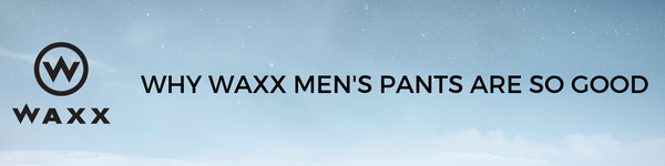 Why Waxx Men's Pants are So Good!!
