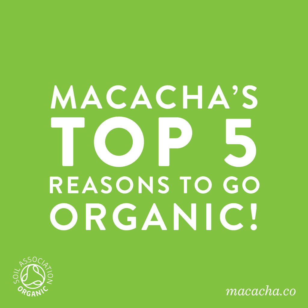 OUR TOP FIVE REASONS TO GO ORGANIC!