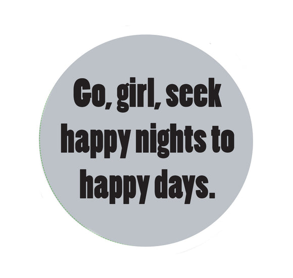 Custom Works Bespoke Badge: Go, Girl, Seek Happy Nights To Happy Days 1