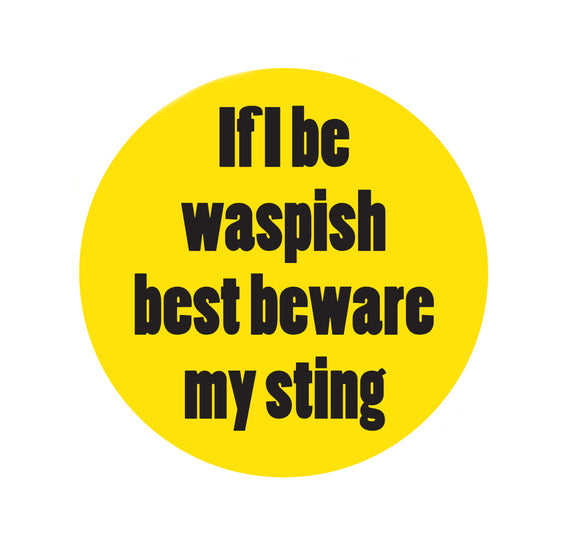 Custom Works Bespoke Badge: If I Be Waspish Best Beware My Sting 1