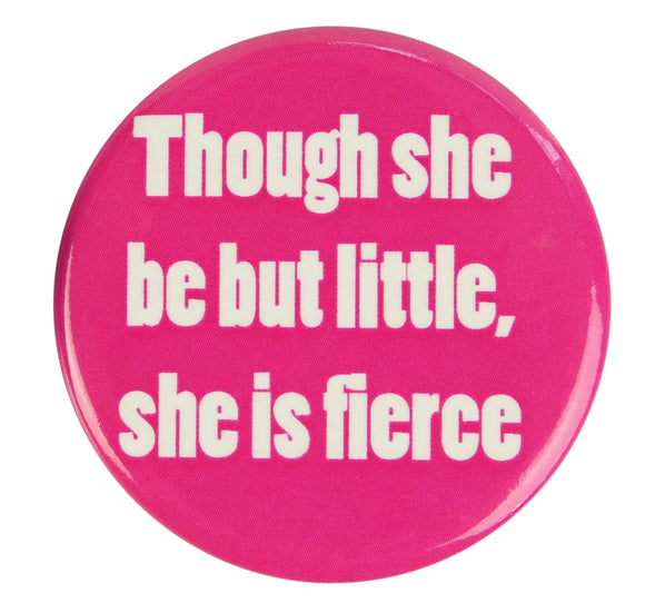 Custom Works Bespoke Badge: Though She Be but Little She Is Fierce 1