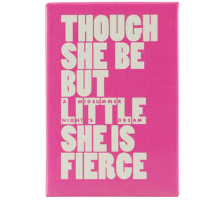 Custom Works Bespoke Magnet:Though She Be but Little She Is Fierce 1