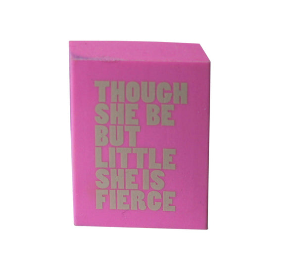 Emblem Print Products Ltd Eraser: Though She Be but Little She Is Fierce - Pink 1