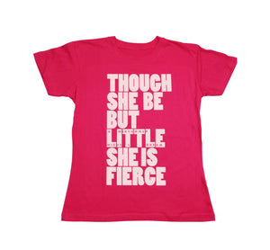 Kids T Shirt: Though She Be but Little She Is Fierce Pink 1