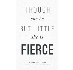 Print: Though She Be But Little She is Fierce 1