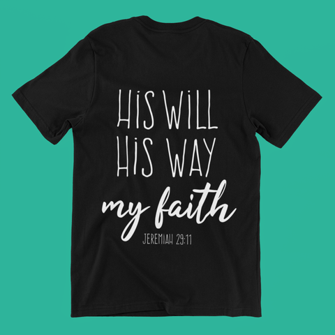 His Will, His Way, My Faith- Unisex T-Shirt