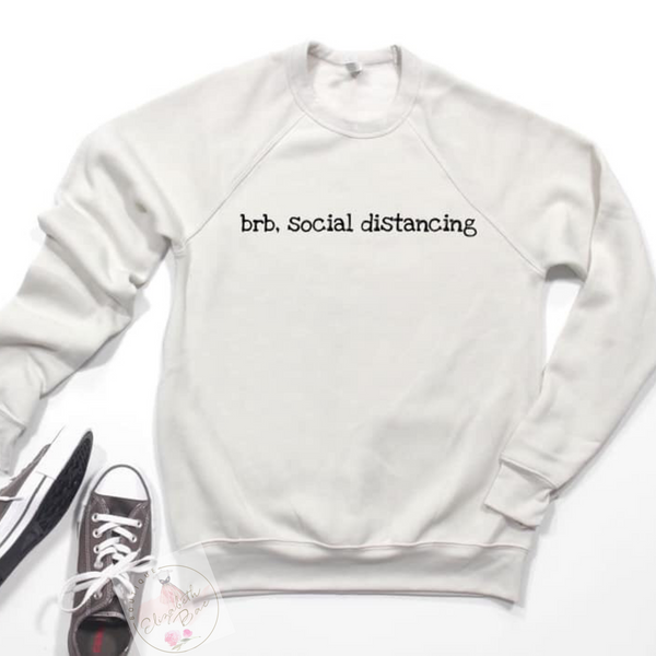 Brb. Social Distancing Crewneck Sweatshirt***made to order***