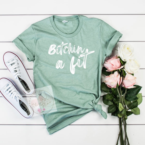 Bitchin' a Fit Tee ***made to order***