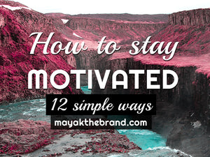 How to stay motivated | 12 steps