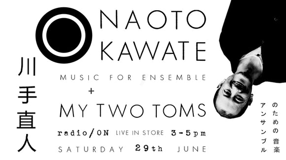 Naoto Kawate and My Two Toms play live in-store at radio/ON on Saturday 29th June from 3pm - 5pm