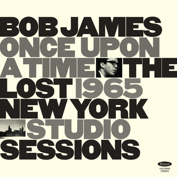 Once Upon A Time: The Lost 1965 New York Studio Sessions by Bob James on Resonance Records
