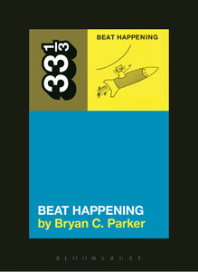 Beat Happening by Bryan C. Parker on Bloomsbury 33 1/3
