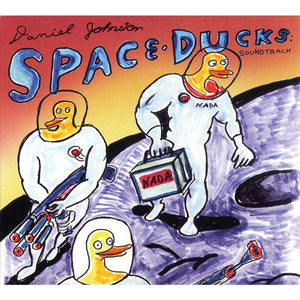 Daniel Johnston - Space Ducks: Soundtrack
