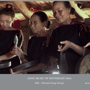 Gong Culture Of South East Asia Vol 2: Ede Female Gong Group