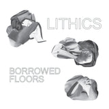 Lithics - Borrowed Floors