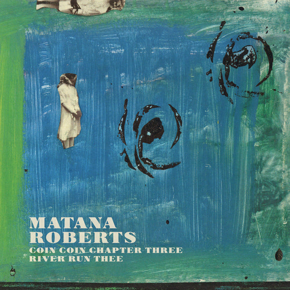 Matana Roberts - Coin Coin Chapter Three: River Run Thee