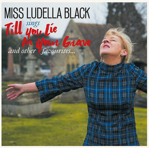 Till You Lie In Your Grave by Miss Ludella Black on Damaged Goods