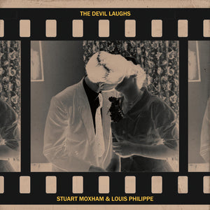 The Devil Laughs by Stuart Moxham & Louis Philippe on Tiny Global Productions (album cover shows a strip of photographic film with a black and white negative image of two people kissing; the title in yellow text in central at the top, and the artist names in yellow at the bottom)