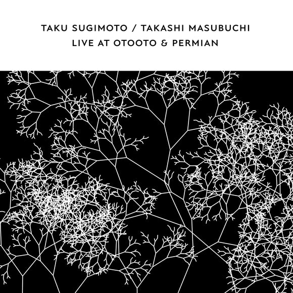 Live at OTOOTO & Permian by Taku Sugimoto & Takashi Masubuchi on Confront Recordings