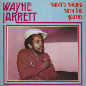 What's Wrong With The Youths By Wayne Jarrett On Jah Life Records