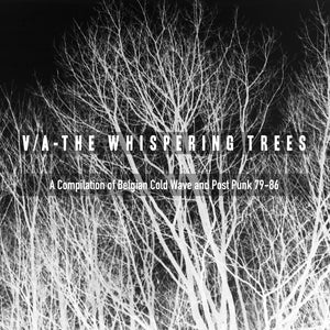 Various – The Whispering Trees: A Compilation of Belgian Cold Wave and Post Punk 1979-86