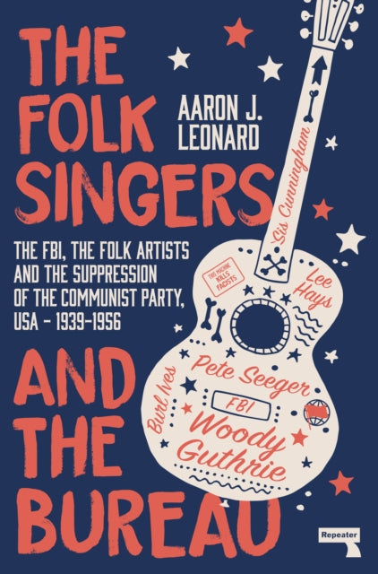 The Folk Singers and the Bureau by Aaron J. Leonard, published in paperback by Repeater Books