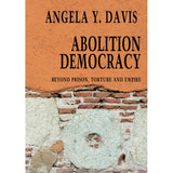 Abolition Democracy: Beyond Prison, Torture And Empire by Angela Y. Davis, punlished in paperback by  Seven Stories Press