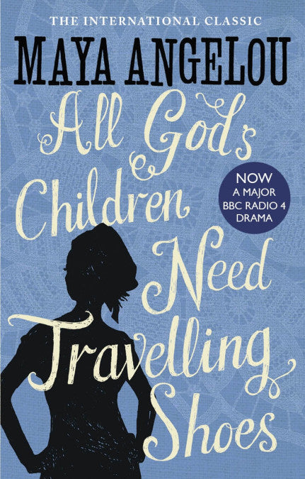 Maya Angelou - All God's Children Need Travelling Shoes