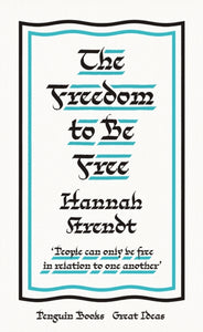 The Freedom To Be Free by Hannah Arendt, published in paperback by Penguin Books