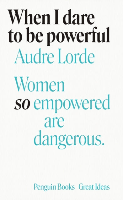 When I Dare to be Powerful by Audre Lorde, published in paperback by Penguin Books