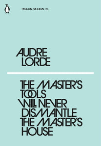 Audre Lorde - The Master's Tools Will Never Dismantle The Master's House