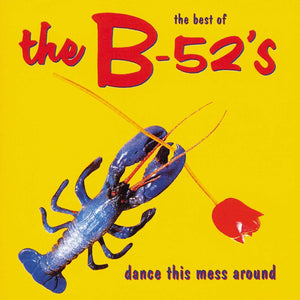 Dance This Mess Around by The B-52's on Virgin Records (the cover depicts a blue lobster holding a red rose on a flat yellow background; it is very bright. The band's name is written in red across the top, with the title in blue at the bottom-right)