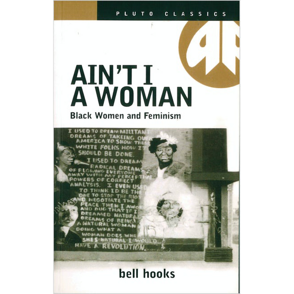 Ain't I A Woman by bell hooks, published in paperback by Pluto Press