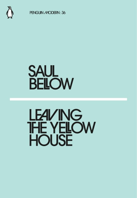 Saul Bellow - Leaving the Yellow House