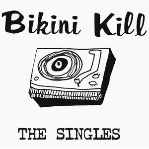 The Singles by Bikini Kill on Bikini Kill Records