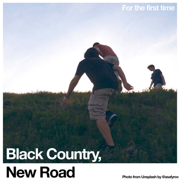 For The First Time by Black Country, New Road on Ninja Tune Records (album sleeve is a colour photograph of three people climbing a grassy hill against a blue sky; the album title is printed in white sentence-case in the top-right corner; the band name is written in title-case in the bottom-left corner)