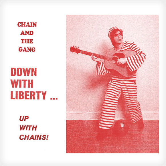 Chain And The Gang - Down With Liberty... Up With Chains