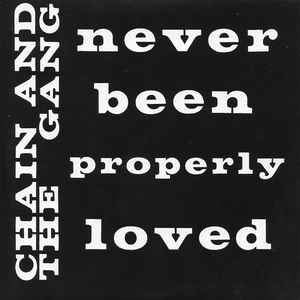 Chain And The Gang - Never Been Properly Loved