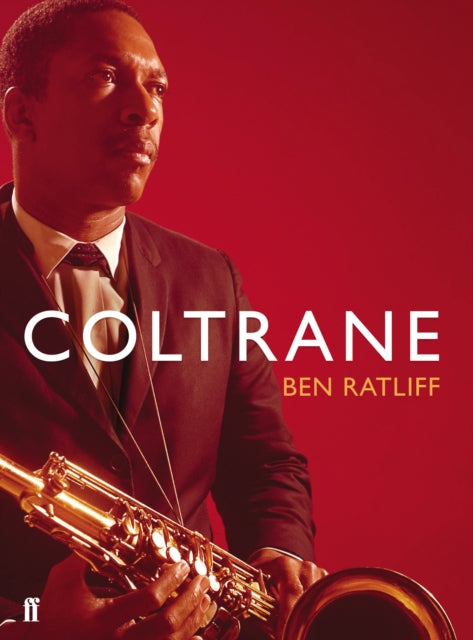 Coltrane by Ben Ratliff, published in paperback by Faber & Faber