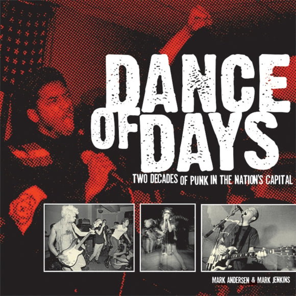 Mark Anderson & Mark Jenkins - Dance Of Days: Two Decades Of Punk In The Nation's Capital