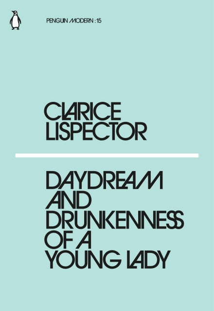 Clarice Lispector - Daydream And Drunkenness Of A Young Lady