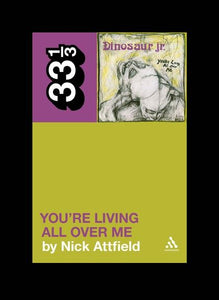 Nick Attfield - Dinosaur Jr's You're Living All Over Me