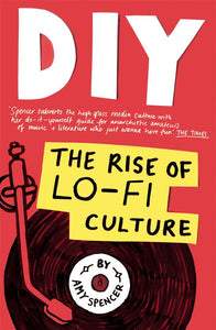 Amy Spencer - DIY: The Rise Of Lo-Fi Culture