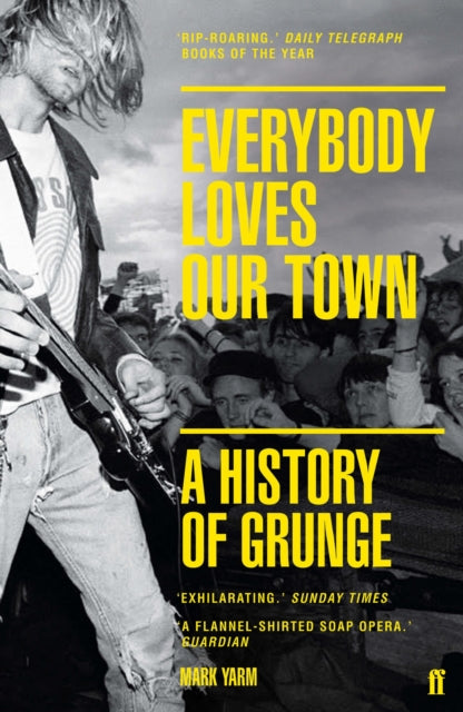 Mark Yarm - Everybody Loves Our Town: A History Of Grunge